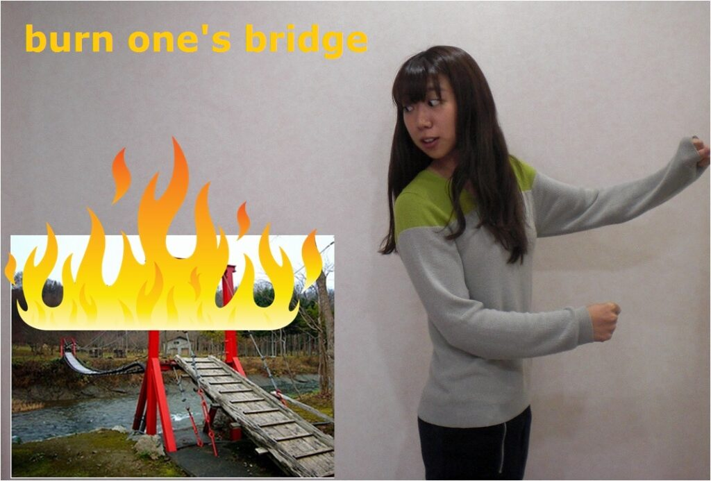 burn one's bridge