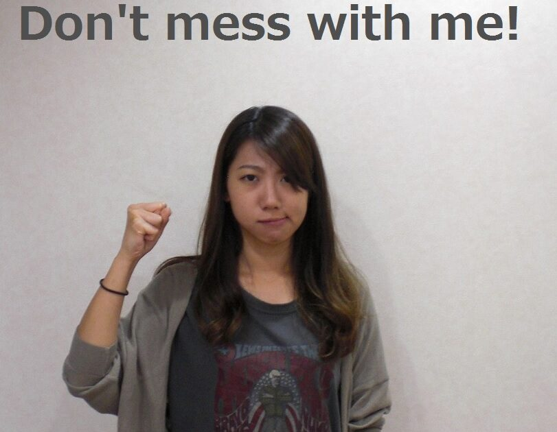 Don't mess with me!