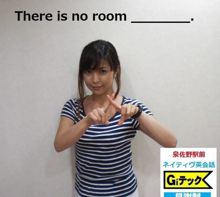 There is no room ______.