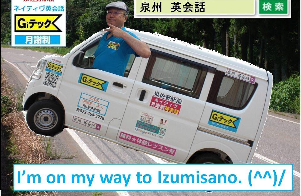 I'm on my way to Izumisano.